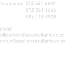 Telephone:  012 361 6644           012 361 6666         086 110 5928  Email:  office@aquilaconsultants.co.za cobus@aquilaconsultants.co.za